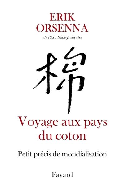 Voyage aux pays du coton : petit précis de mondialisation | Orsenna, Erik (1947-). Auteur