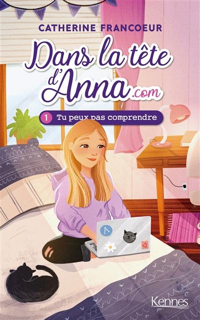 Dans la tête d'Anna.com. Vol. 1. Tu peux pas comprendre
