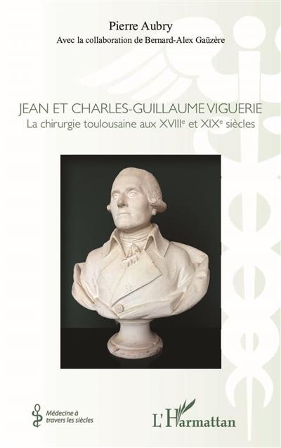 Jean et Charles-Guillaume Viguerie : la chirurgie toulousaine aux XVIIIe et XIXe siècles