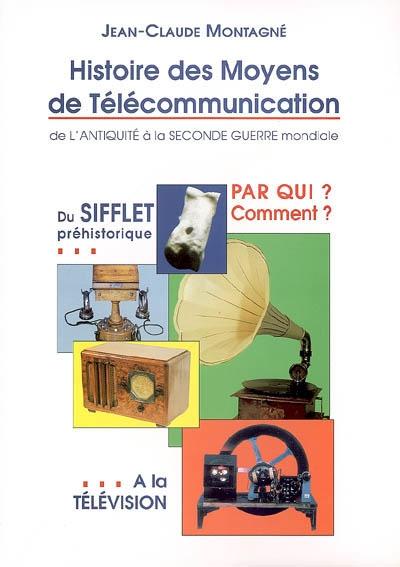 Histoire des moyens de télécommunication : de l'Antiquité à la Seconde Guerre mondiale : du sifflet préhistorique à la télévision