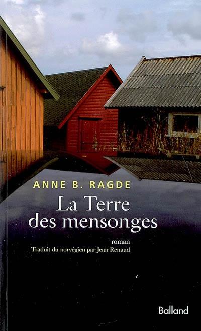 La terre des mensonges : roman / Anne B. Ragde | Ragde, Anne Birkefeldt (1957-....). Auteur