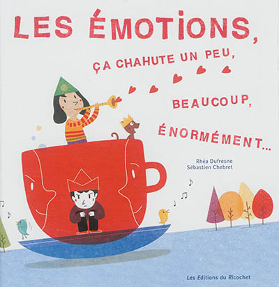 Les émotions, ça chahute un peu, beaucoup, énormément...