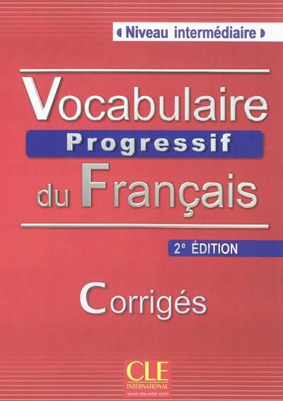 Vocabulaire progressif du français : corrigés : niveau intermédiaire : avec 375 exercices / Claire Miquel, Anne Goliot-Lété   Leroy-Miquel, Claire