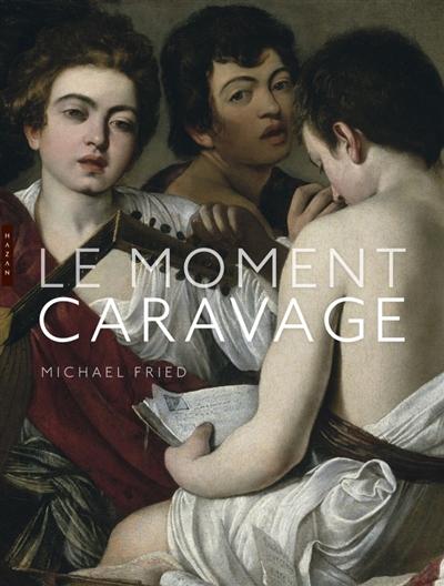 Le moment Caravage | Michael Fried (1939-....). Auteur