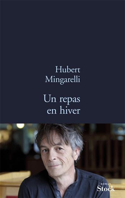 Un repas en hiver : roman / Hubert Mingarelli   Mingarelli, Hubert (1956-....). Auteur