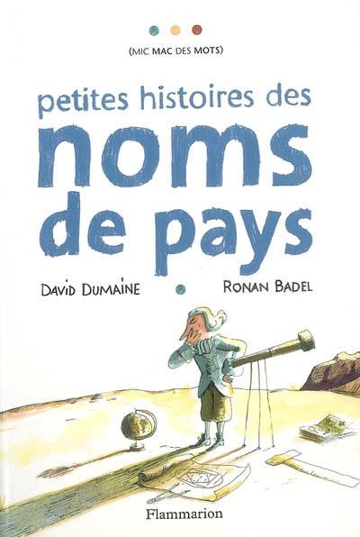 Petites histoires des noms de pays / [texte de] David Dumaine   Dumaine, David. Auteur
