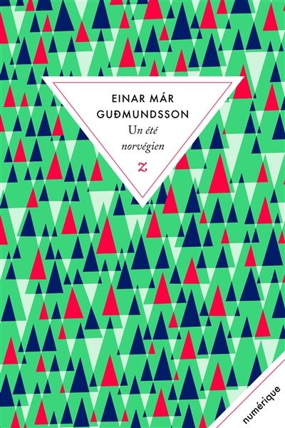 Un été norvégien / Einar Mar Gudmundsson   Einar Már Guðmundsson (1954-....). Auteur