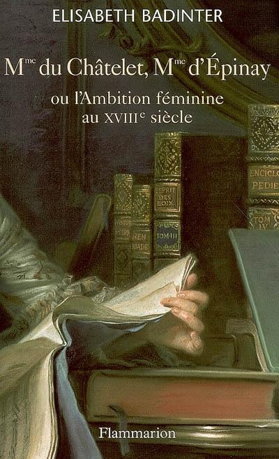 Mme du Châtelet, Mme d'Epinay ou L'ambition féminine au XVIIIe siècle