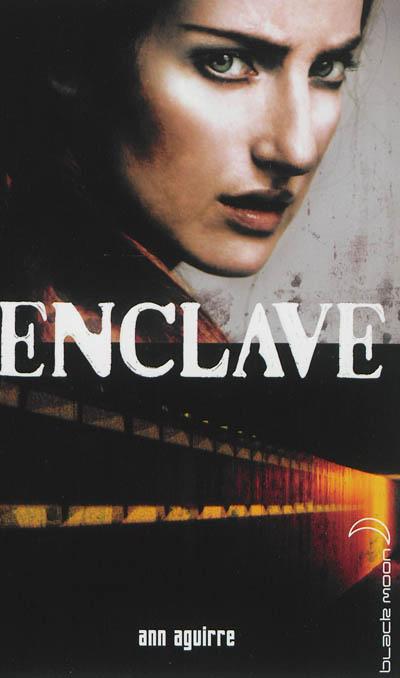 Enclave. 1 / Ann Aguirre | Aguirre, Ann. Auteur