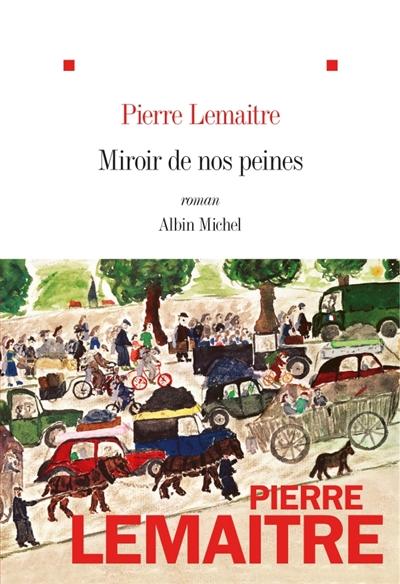 Miroir de nos peines | Lemaitre, Pierre (1951-....). Auteur