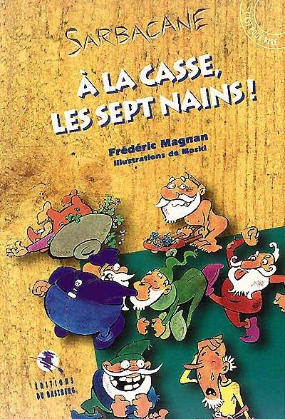 A la casse, les sept nains ! / Frédéric Magnan   Magnan, Frédéric. Auteur