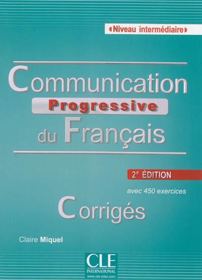 Communication progressive du français, niveau intermédiaire : avec 450 exercices : corrigés / Claire Miquel   Leroy-Miquel, Claire