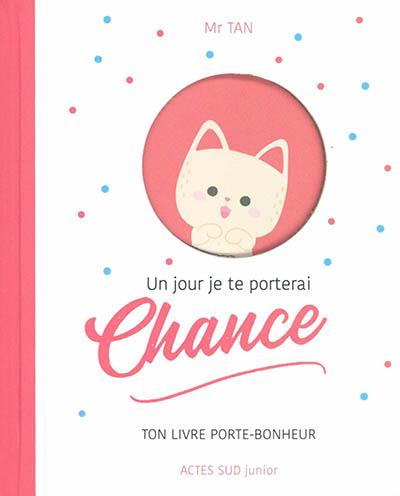 Un jour je te porterai chance : ton livre porte-bonheur