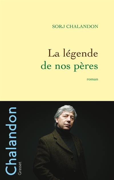 La légende de nos pères : roman / Sorj Chalandon | Chalandon, Sorj (1952-....). Auteur