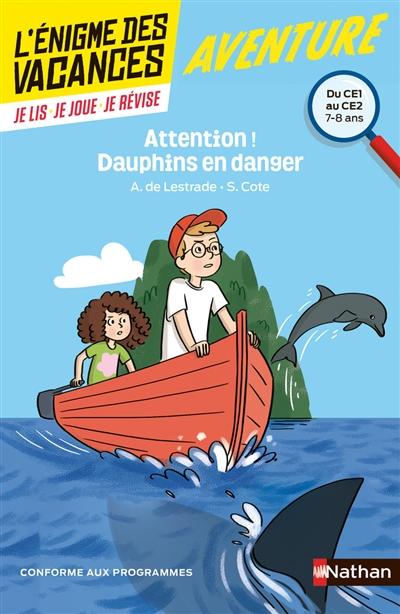 Attention ! Dauphins en danger : du CE1 au CE2, 7-8 ans : conforme aux programmes