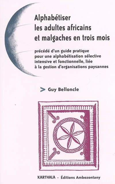 Alphabétiser les adultes africains et malgaches en trois mois : précédé d'un guide pratique pour une alphabétisation sélective, intensive et fonctionnelle, liée à la gestion d'organisations paysannes