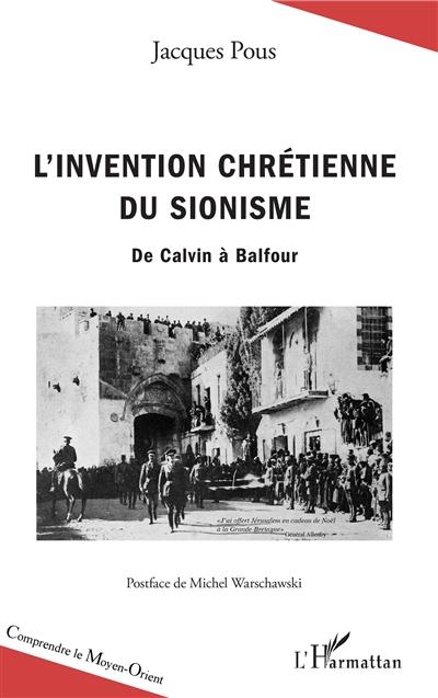 L'invention chrétienne du sionisme : de Calvin à Balfour