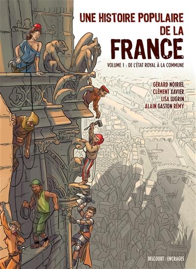Une histoire populaire de la France. Vol. 1. De l'Etat royal à la Commune