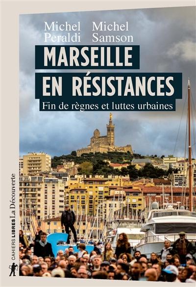 Marseille en résistances : fin de règnes et luttes urbaines
