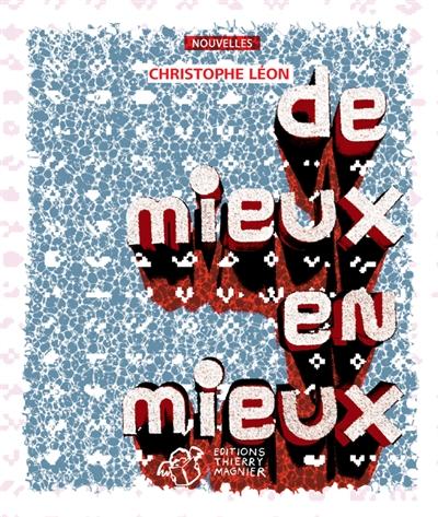 De mieux en mieux | Léon, Christophe (1959-....)