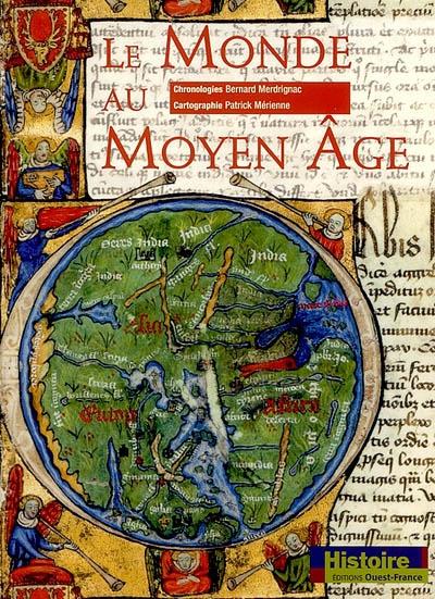 Le monde au Moyen Age / chronologies Bernard Merdrignac   Merdrignac, Bernard. Auteur