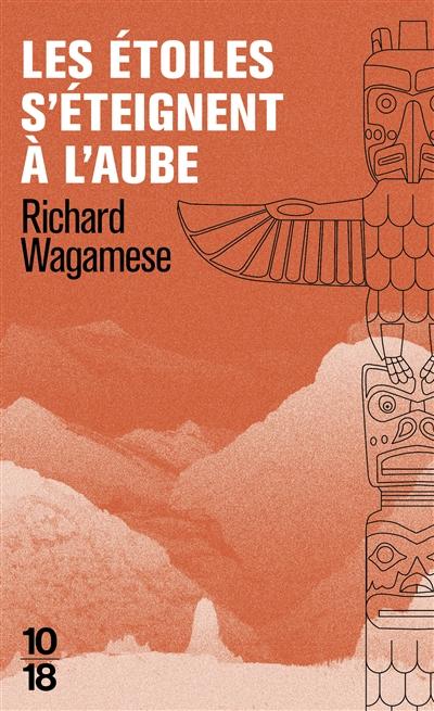 Les étoiles s'éteignent à l'aube : roman / Richard Wagamese   Wagamese, Richard (1955-2017). Auteur