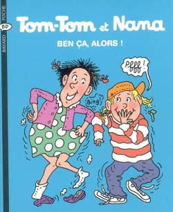 Tom-Tom et Nana. 33, Ben ça, alors ! | Guibert, Emmanuel (1964-....). Auteur
