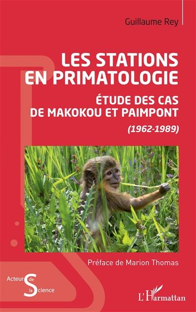 Les stations en primatologie : étude des cas de Makokou et Paimpont (1962-1989)