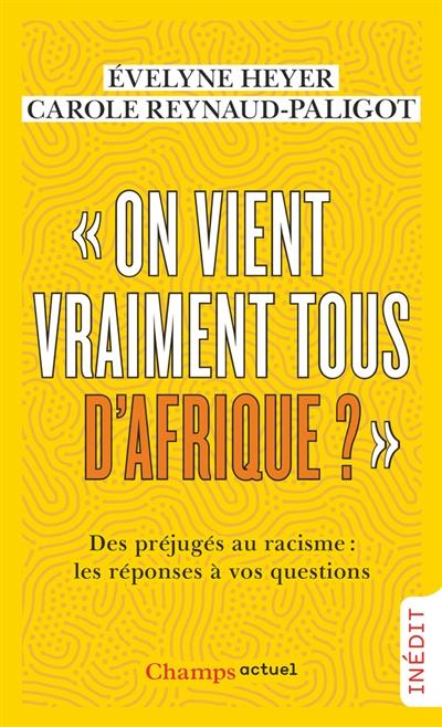 On vient vraiment tous d'Afrique ? : des préjugés au racisme : les réponses à vos questions