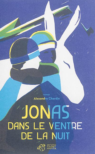 Jonas dans le ventre de la nuit : roman / Alexandre Chardin | Chardin, Alexandre. Auteur