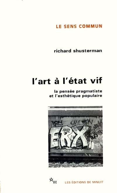 L'art à l'état vif : la pensée pragmatiste et l'esthétique populaire | Shusterman, Richard (1949-....)