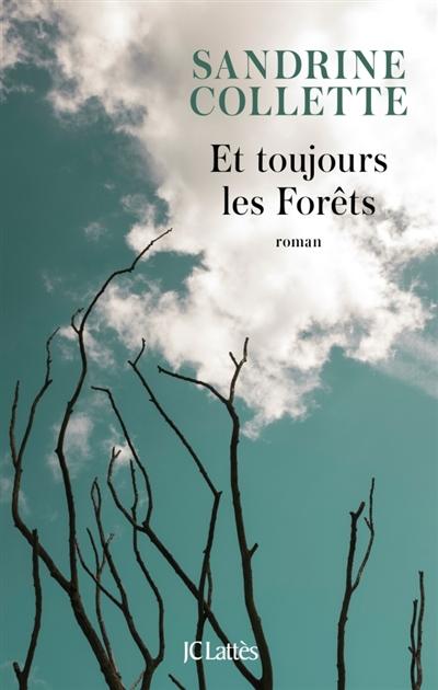 Et toujours les forêts | Collette, Sandrine (1970-....). Auteur