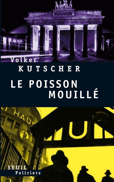 Le poisson mouillé / Volker Kutscher. 01 | Kutscher, Volker (1962-....). Auteur