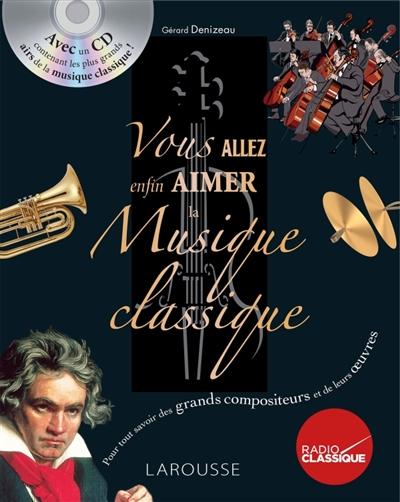 Vous allez enfin aimer la musique classique : pour tout savoir des grands compositeurs et de leurs oeuvres  