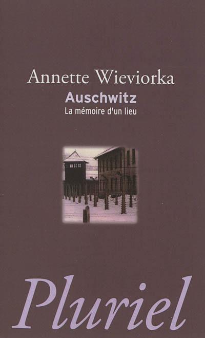 Auschwitz : la mémoire d'un lieu / Annette Wieviorka   Wieviorka, Annette (1948-....). Auteur