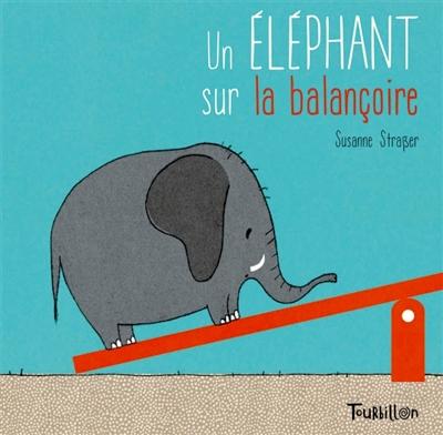 Un éléphant sur la balançoire / Susanne Strasser   Strasser, Susanne (1976-....). Auteur