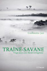 Traîne-savane : vingt jours avec David Livingstone / Guillaume Jan | Jan, Guillaume (1974?-....). Auteur