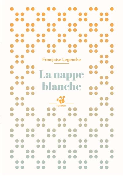 La  nappe blanche : roman | Legendre, Françoise (1955-....). Auteur