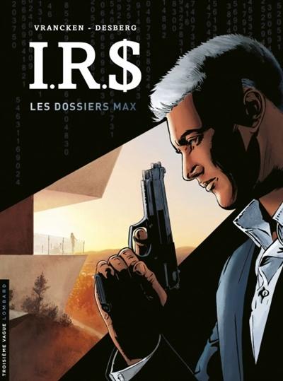 IRS. Vol. 0. Les dossiers Max