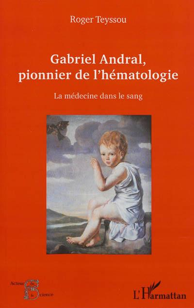 Gabriel Andral, pionnier de l'hématologie : la médecine dans le sang