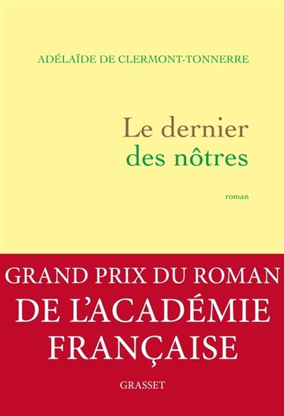 Le dernier des nôtres : une histoire d'amour interdite au temps où tout était permisroman | Clermont-Tonnerre, Adélaïde de. Auteur