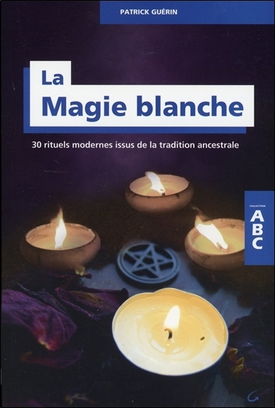 La magie blanche : 30 rituels modernes issus de la tradition ancestrale