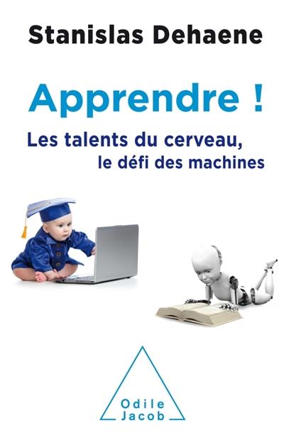 Apprendre ! : les talents du cerveau, le défi des machines |