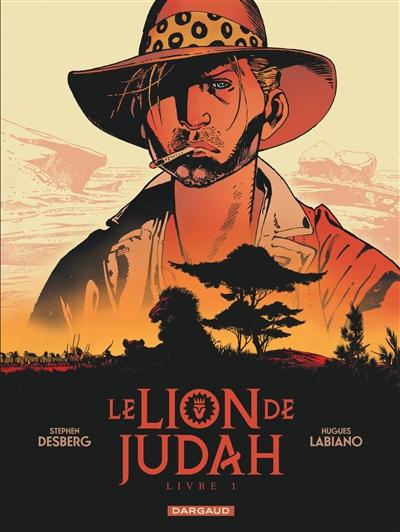 Le lion de Judah. . 1 / scénario Stephen Desberg | Desberg, Stephen (1954-....). Auteur