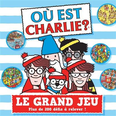 Où est Charlie ? : le grand jeu : plus de 200 défis à relever !