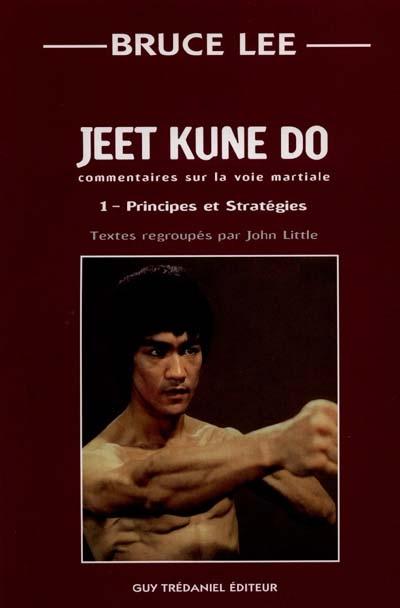 Jeet kune do : commentaire sur la voie martiale. Vol. 1. Principes et stratégies