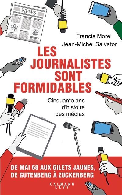 Les journalistes sont formidables : cinquante ans d'histoire des médias / Francis Morel, Jean-Michel Salvator | Morel, Francis. Auteur