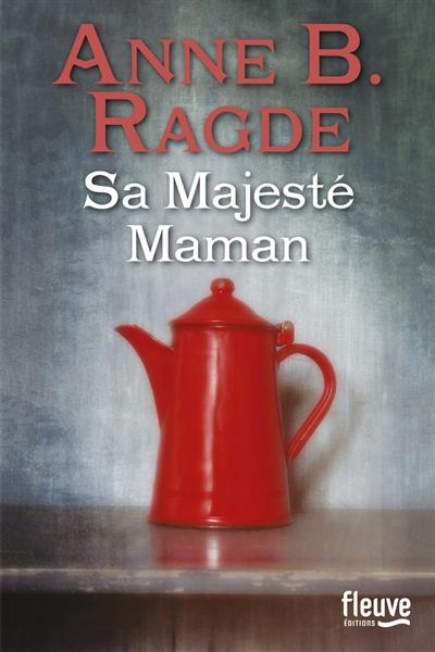 Sa majesté maman / Anne B. Ragde   Ragde, Anne Birkefeldt. Auteur