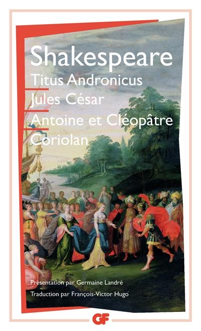 Titus Andronicus. Jules César. Antoine et Cléopâtre. Coriolan | William Shakespeare (1564-1616). Auteur