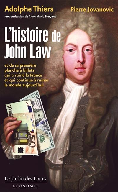 L'histoire de John Law : et de sa première planche à billets qui a ruiné la France, et qui continue à ruiner le monde aujourd'hui